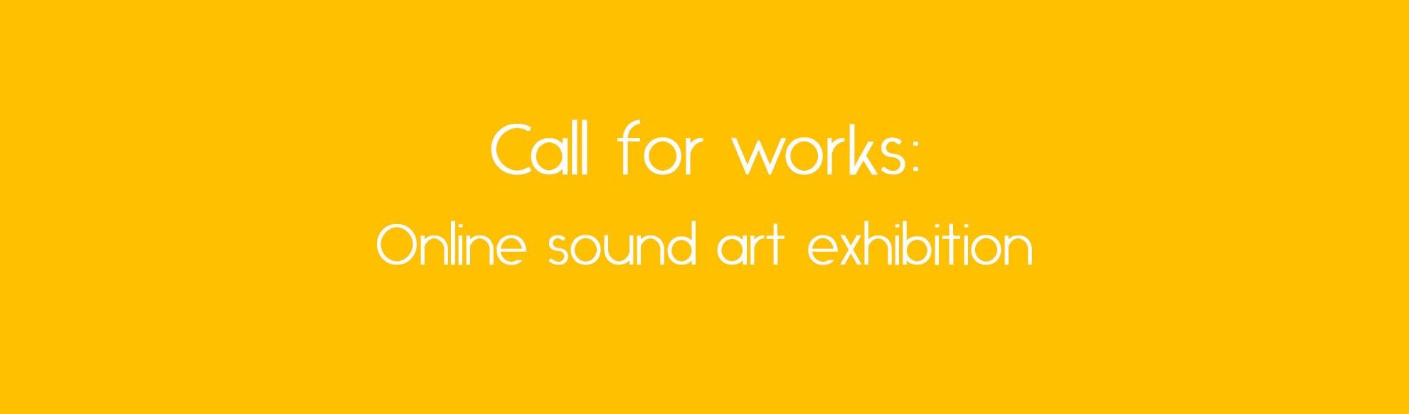 "A yellow background with white text that reads ""Call for works: online sound art exhibition"""