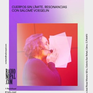 "A pink and purple book cover showing a woman speaing into a clutch of blank paper, with a microphone. Text around the edges reads"" CUERPOS SIN LIMITE. RESONANCIAS CON SALOME VOEGELIN. Radionopal.com"